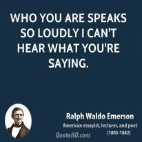 ralph-waldo-emerson-poet-who-you-are-speaks-so-loudly-i-cant-hear-what-youre